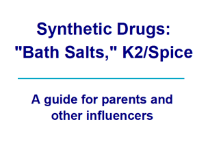 Synthetic Drugs: Bath Salts, K2/Spice - a guide for parents and other influencers